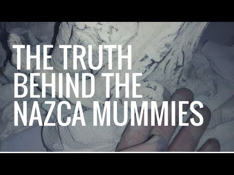 THE TRUTH BEHIND THE NAZCA MUMMIES