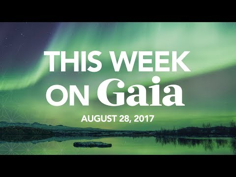 This Week On Gaia | August 28th, 2017