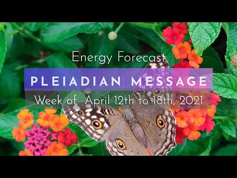 PLEIADIAN MESSAGE   Energy Forecast with the Pleiadians for April 12 to 18, 2021